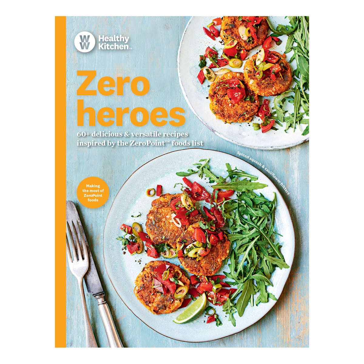 WW Zero Heroes Cookbook, tasty, healthy meals from scratch, 60+ clever recipe using ZeroPoints foods, breakfasts, lunches, dinners, desserts and snacks